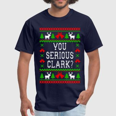 You Serious Clark? Ugly Christmas Sweater Style - Men's T-Shirt