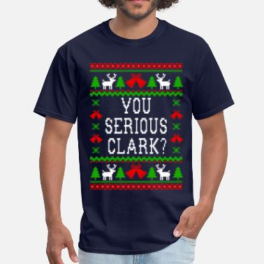 Serious You Serious Clark? Ugly Christmas Sweater Style - Men's T-Shirt