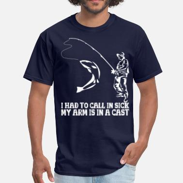 Call In Sick I Had To Call In Sick My Arm Is In A Cast - Men's T-Shirt