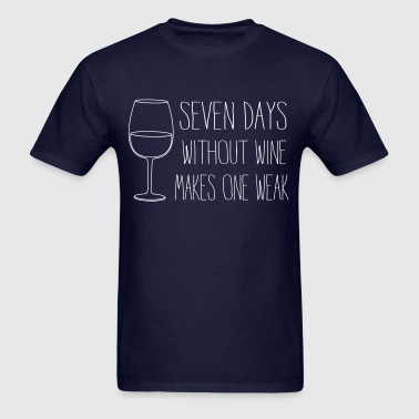 Seven days without wine makes one weak - Men's T-Shirt
