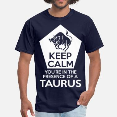 Taurus Keep Calm Youre In The Presence Of A Taurus - Men's T-Shirt