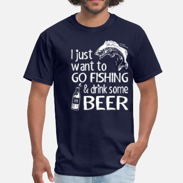 Beer And Fishing I Just Want To Go Fishing And Drink Some Beer - Men's T-Shirt