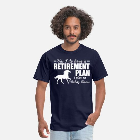 Retirement T-Shirts - Have A Retirement Plan I Plan On Riding Horses - Men's T-Shirt navy