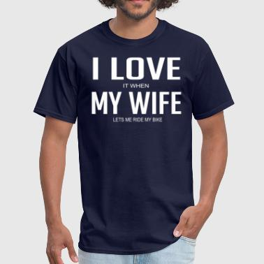 I Love It When My Wife Lets Me Ride My Bike - Men's T-Shirt