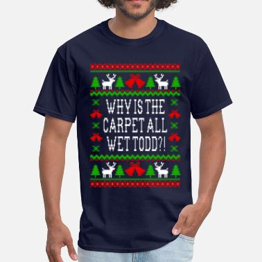 Wet Why Is The Carpet All Wet Todd!? - Men's T-Shirt