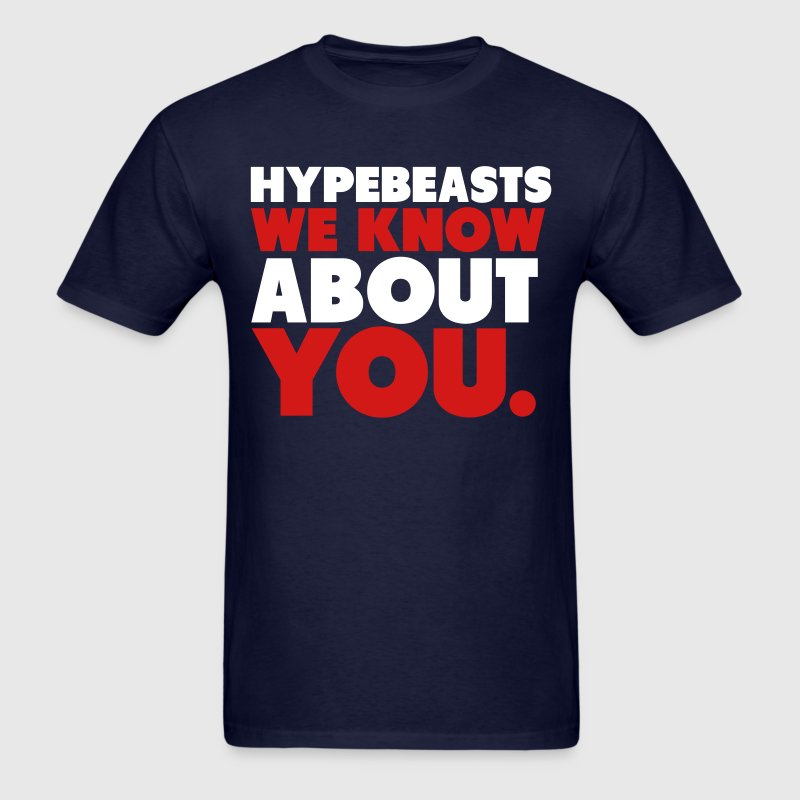 Hypebeasts We Know About You Shirt - Men's T-Shirt