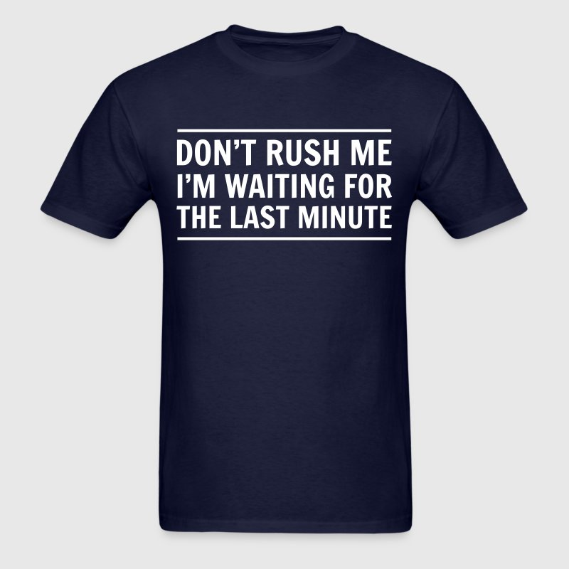 Don't rush me I'm waiting for the last minute - Men's T-Shirt