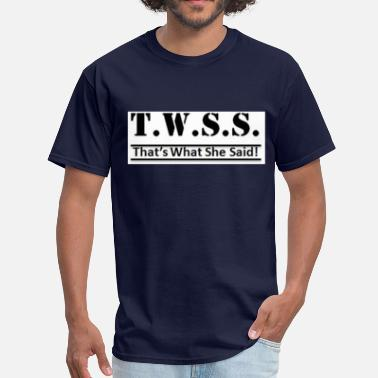 Twss That's What She Said - Men's T-Shirt