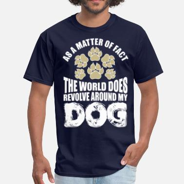 Facts Matter Matter Of Fact World Does Revolve Around My Dog - Men's T-Shirt