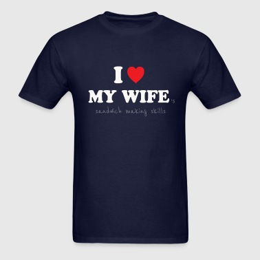 I Love My Wife - Sexist Husband - Men's T-Shirt