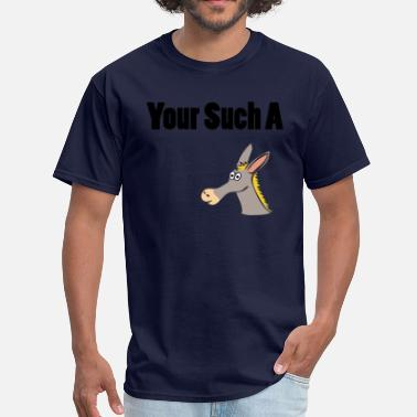 Not Yours Your Such A - Men's T-Shirt