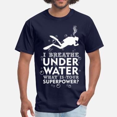 Scuba Diving I Breathe Underwater Whats Your Superpower? - Men's T-Shirt