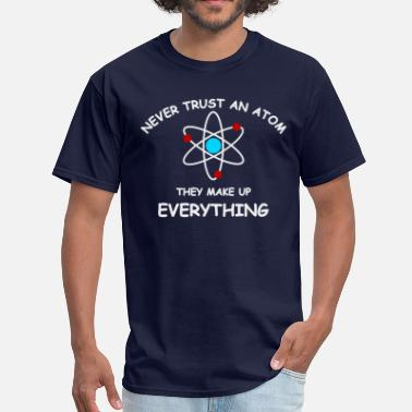 Atom Never trust an atom - Men's T-Shirt