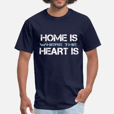 Home Is Where The Heart Is Home is where the heart i - Men's T-Shirt