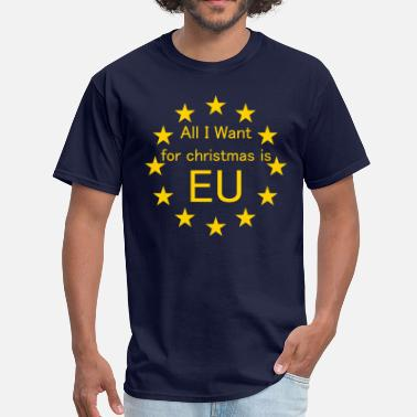 Fuck European Union All I want for Christmas is EU - Men's T-Shirt