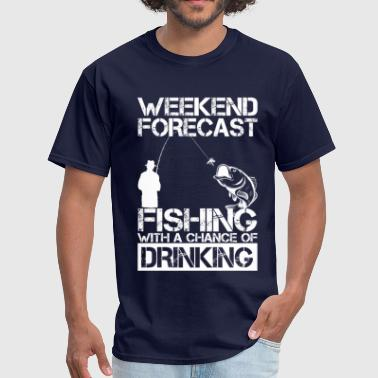 Forecast Fishing Weekend Forecast Drinking - Men's T-Shirt