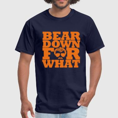 Bear down for what - Men's T-Shirt