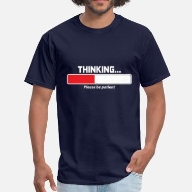Thinking Please Be Patient Thinking Please Be Patient - Men's T-Shirt