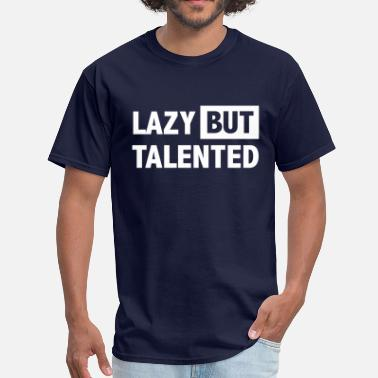 Talented Lazy but talented - Men's T-Shirt