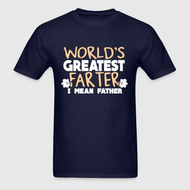 World's Greatest Farter, I Mean Father 1 - Men's T-Shirt