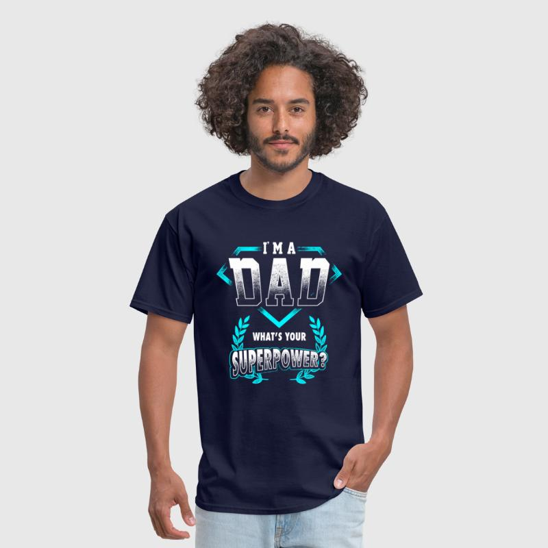 Father's Day - I'm A Dad, What's Your Superpower - Men's T-Shirt