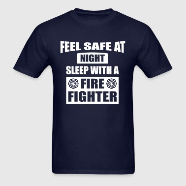 Feel Safe at Night Sleep with a Firefighter - Men's T-Shirt