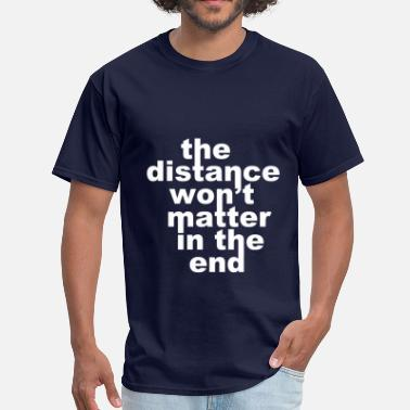Ldr Distance Wont matter in the End White - Men's T-Shirt