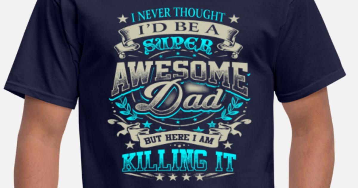 5051aa6a Father's Day - Super Awesome Dad Killing It Men's T-Shirt | Spreadshirt