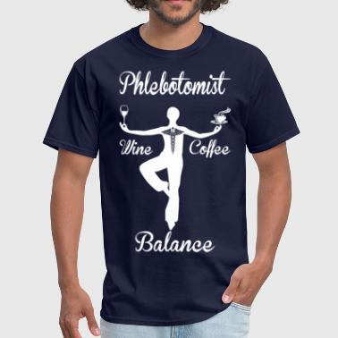 Phlebotomist Wine Coffee Balance - Men's T-Shirt