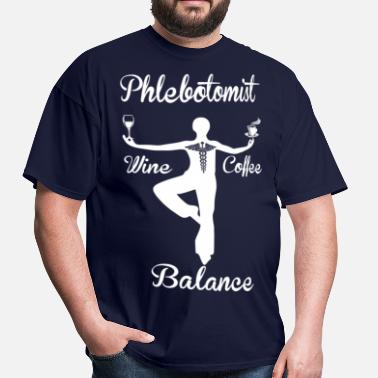 Balance Phlebotomist Wine Coffee Balance - Men's T-Shirt