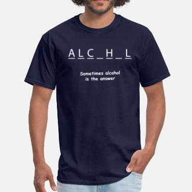 Alcohol Quotes Sometimes alcohol is the answer - Men's T-Shirt