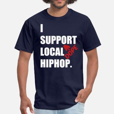 Support Local Hip Hop I Support DOPE Local HIPHOP. - Men's T-Shirt