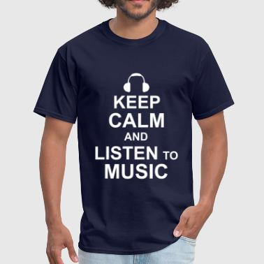 Keep Calm And Listen To Music Keep Calm and Listen to Music - Men's T-Shirt