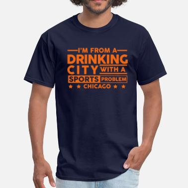 Chicago Sports Drinking City Sports Problem - Chicago - Men's T-Shirt