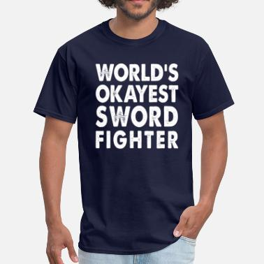 Sword Fighters World's Okayest Sword Fighter - Men's T-Shirt