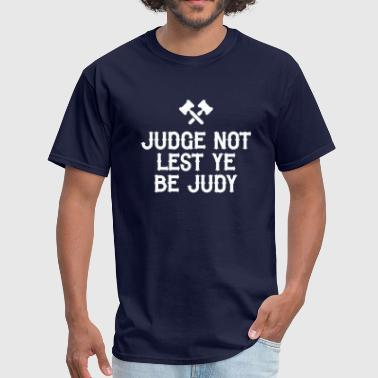 Judge Not Lest Ye Be Judy - Men's T-Shirt
