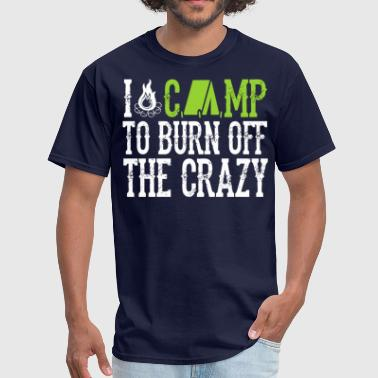 I Camp To Burn Off The Crazy Camping - Men's T-Shirt