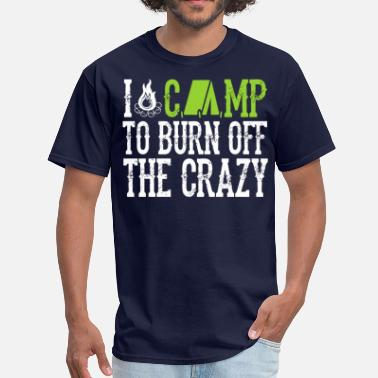 Crazy Camping I Camp To Burn Off The Crazy Camping - Men's T-Shirt