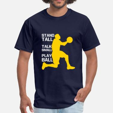 Trash Talk Basketball Stand Tall Talk Small Play Ball - basketball 2 - Men's T-Shirt