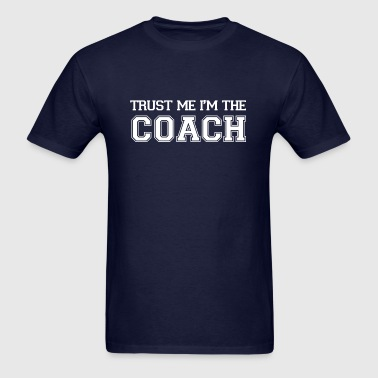 Trust Me I'm The Coach - Men's T-Shirt