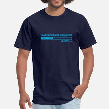 Loading Insults Inappropriate Comment Loading - Men's T-Shirt