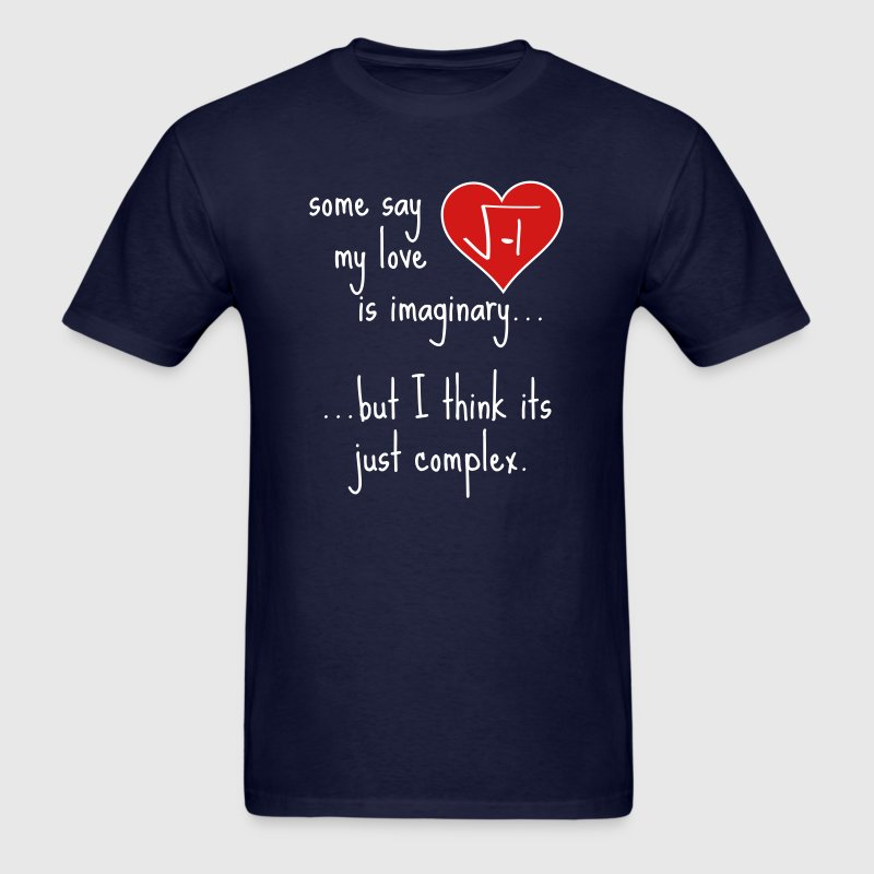 Some say my love is imaginary but its just complex - Men's T-Shirt