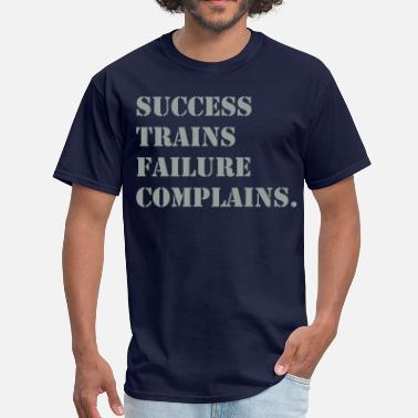 Failure Success Success Trains Failure Complains. - Men's T-Shirt