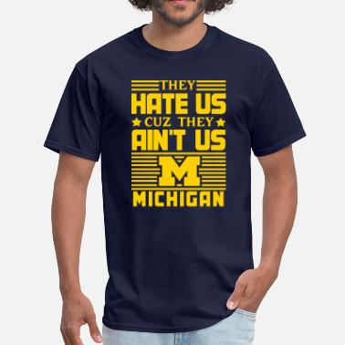 Harbaugh Hate Us Cuz They Ain't Us - Michigan - Men's T-Shirt