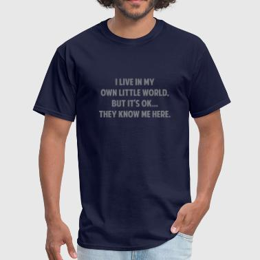 Live A Little I Live In My Own Little World - Men's T-Shirt