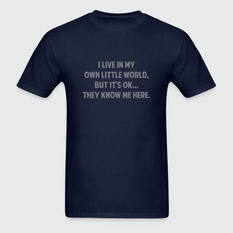 I Live In My Own Little World - Men's T-Shirt
