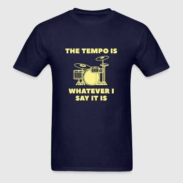 The Tempo Is Whatever I Say It Is - Men's T-Shirt