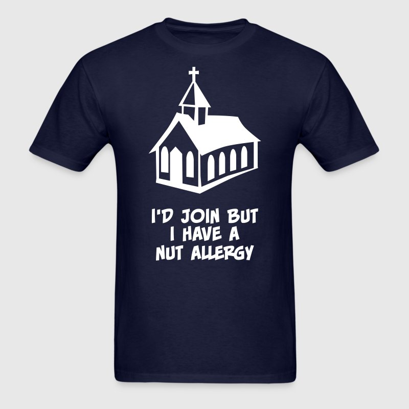 Church? I'd Join But I Have a Nut Allergy - Men's T-Shirt