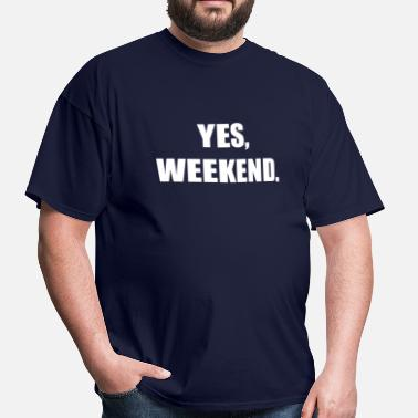 Yes Weekend Yes, Weekend - Men's T-Shirt