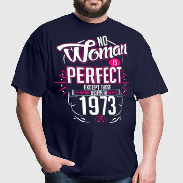 No Woman Is Perfect Except Those Born In 1973 - Men's T-Shirt